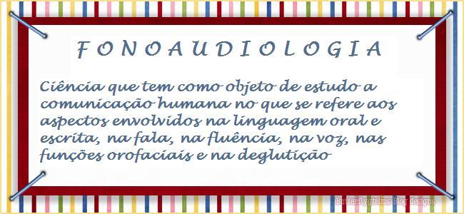 Fonoaudiologia é...